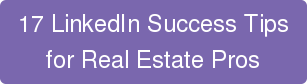 17 LinkedIn Success Tips for Real Estate Pros