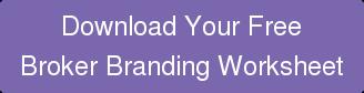 Download Your Free Broker Branding Worksheet