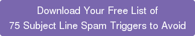 Download Your Free List of 75 Subject Line Spam Triggers to Avoid