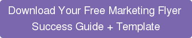 Download Your Free Marketing Flyer  Success Guide + Template