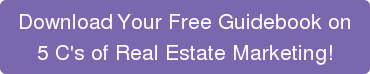 Download  Your Free Guidebook on  5 C's of Real Estate Marketing!