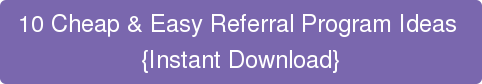 10 Cheap & Easy Referral Program Ideas  {Instant Download}