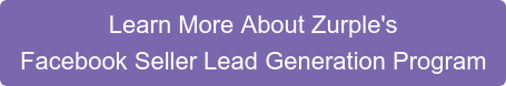 Learn More About Zurple's Facebook Seller Lead Generation Program