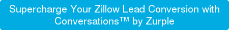 Supercharge Your Zillow Lead Conversion with Conversations by Zurple