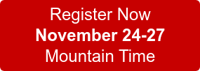 Register Now November 24-27 Mountain Time
