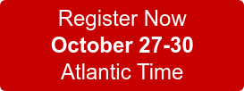 Register Now  October 27-30  Atlantic Time