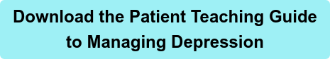 Download the Patient Teaching Guide  to Managing Depression