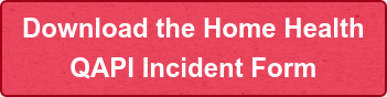 Download the Home Health  QAPI Incident Form