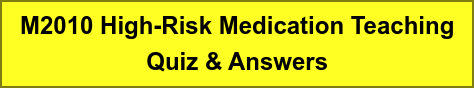 M2010 High-Risk Medication Teaching Quiz & Answers
