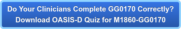 Do Your Clinicians Complete GG0170 Correctly? Download OASIS-D Quiz for M1860-GG0170