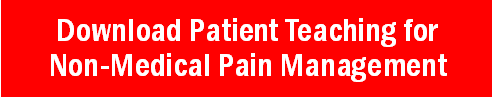 Download the  Patient Teaching Guide for  Non-Medical Pain Management