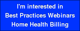 I'm interested in Best Practices Webinars Home Health Billing