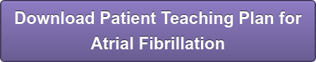 Download Patient Teaching Plan for  Atrial Fibrillation