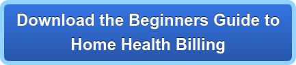 Download the Beginners Guide to Home Health Billing