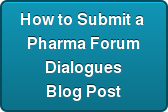 How to Submit a  Pharma Forum Dialogues Blog Post