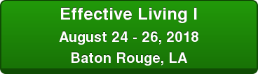 Effective Living I August 24 - 26, 2018 Baton Rouge, LA