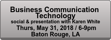 Business Communication  Technology social & presentation with Alan Sieler  Weds, Oct 25, 2017 / 6-9pm Baton Rouge, LA