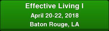 Effective Living I April 20-22, 2018 Baton Rouge, LA
