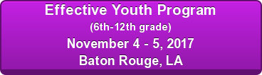 Effective Youth Program (6th-12th grade) July 29 - 30, 2017 Baton Rouge, LA