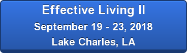 Effective Living II September 19 - 23, 2018 Lake Charles, LA
