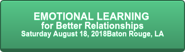 EMOTIONAL LEARNING  for Better Relationships Saturday August 18, 2018Baton Rouge, LA