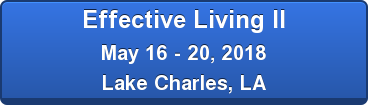 Effective Living II May 16 - 20, 2018 Lake Charles, LA