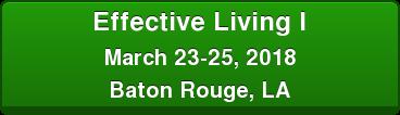 Effective Living I March 23-25, 2018 Baton Rouge, LA