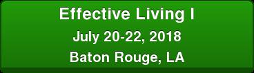 Effective Living I July 20-22, 2018 Baton Rouge, LA