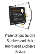 Suicide Bombers and their Improvised Explosive Devices Presentation