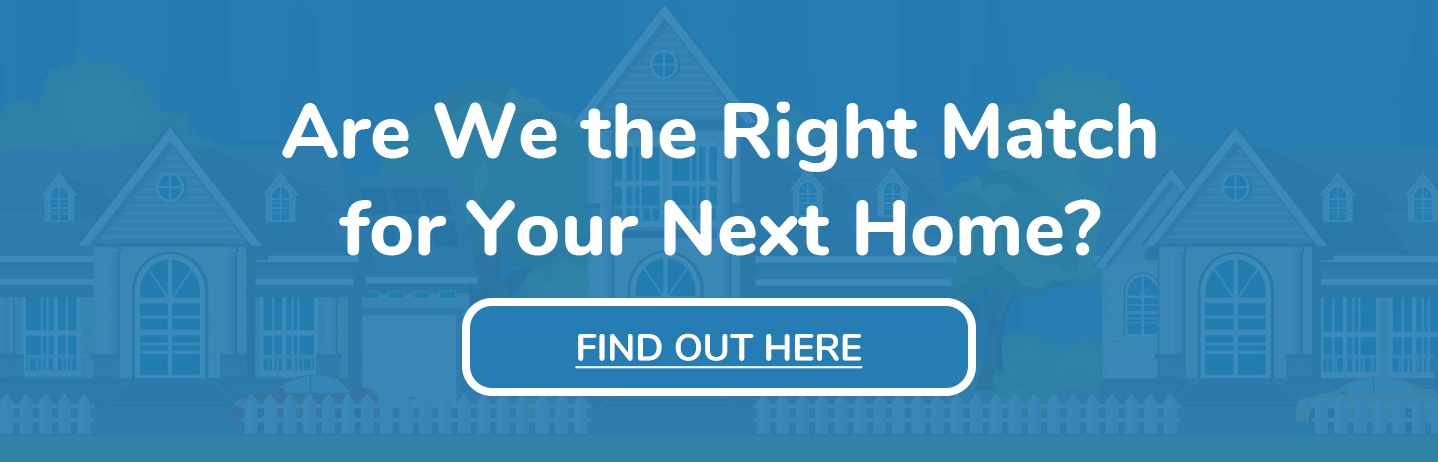 Are we the right match for your next home?