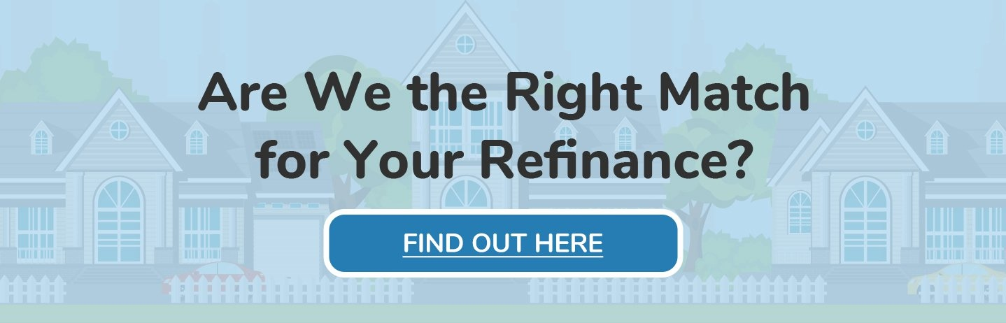 Are we the right match for your refinance?