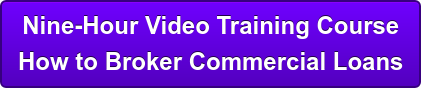 Nine-Hour Video Training Course  How to Broker Commercial Loans