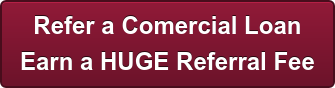 Refer a Comercial Loan Earn a HUGE Referral Fee