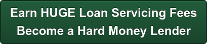 Earn HUGE Loan Servicing Fees  Become a Hard Money Lender