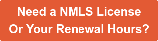 Need a NMLS License  Or Your Renewal Hours?