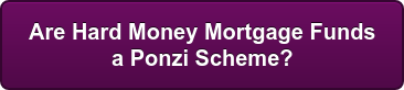 Are Hard Money Mortgage Funds   a Ponzi Scheme?