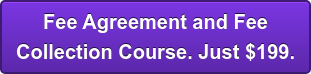 Fee Agreement and Fee Collection Course. Just $199.