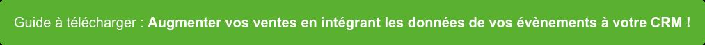 Guide à télécharger : Augmenter vos ventes en intégrant les données de vos  évènements à votre CRM !