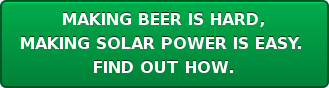 MAKING BEER IS HARD, MAKING SOLAR POWER IS EASY.  FIND OUT HOW.