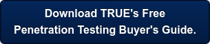 Download TRUE's Free Penetration Testing Buyer's Guide.