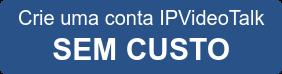 Crie uma conta IPVideoTalk SEM CUSTO