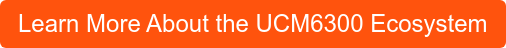 Learn More About the UCM6300 Ecosystem