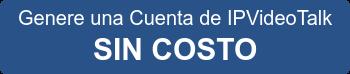 Genere una Cuenta de IPVideoTalk SIN COSTO