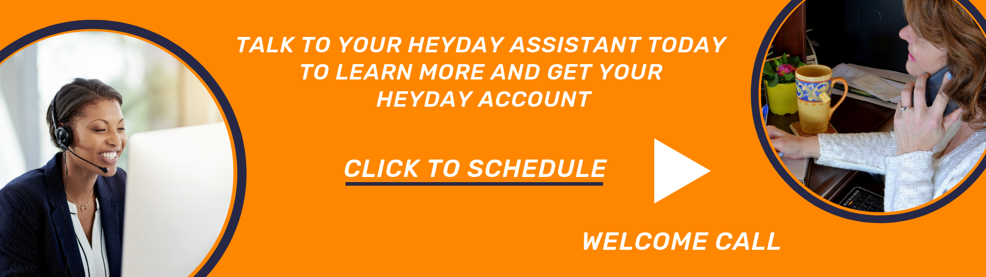 Schedule your welcome call with a Heyday Assistant today