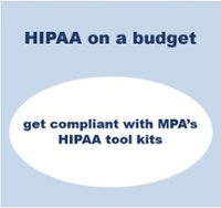 HIPAA on a budget:  Get HIPAA compliant with MPA's  HIPAA Tool Kit