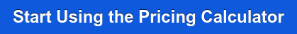 Start Using the Pricing Calculator