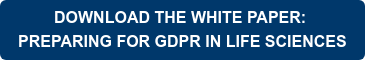 DOWNLOAD THE WHITE PAPER:  PREPARING FOR GDPR IN LIFE SCIENCES