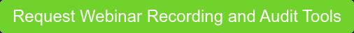 Request Webinar Recording and Audit Tools