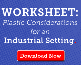 Download our Worksheet: Plastic considerations for an industrial setting