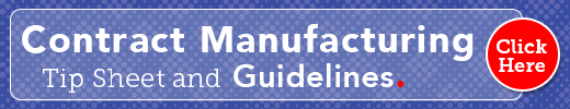 Download our Contract Manufacturing Tip Sheet and Guidelines